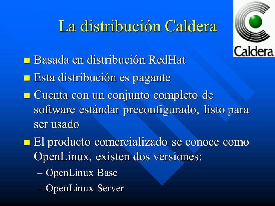 La distribución Caldera n Basada en distribución RedHat n Esta distribución es pagante n Cuenta con un conjunto completo de software estándar preconfi