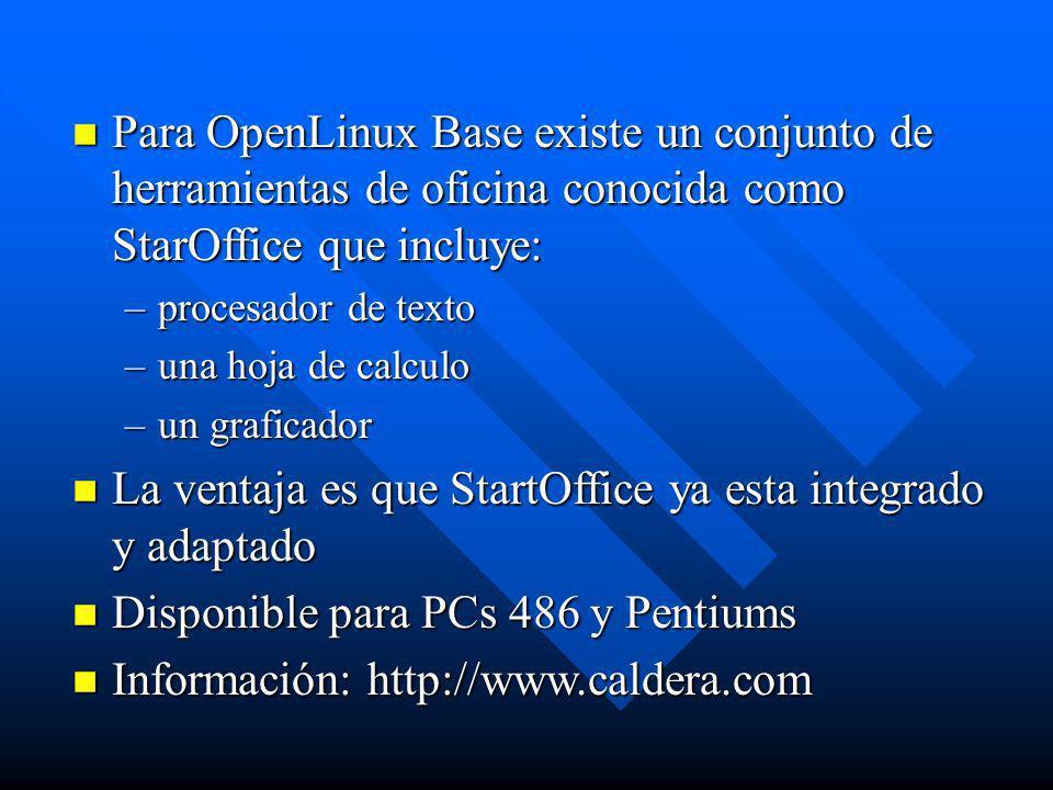 n Para OpenLinux Base existe un conjunto de herramientas de oficina conocida como StarOffice que incluye: –procesador de texto –una hoja de calculo –u