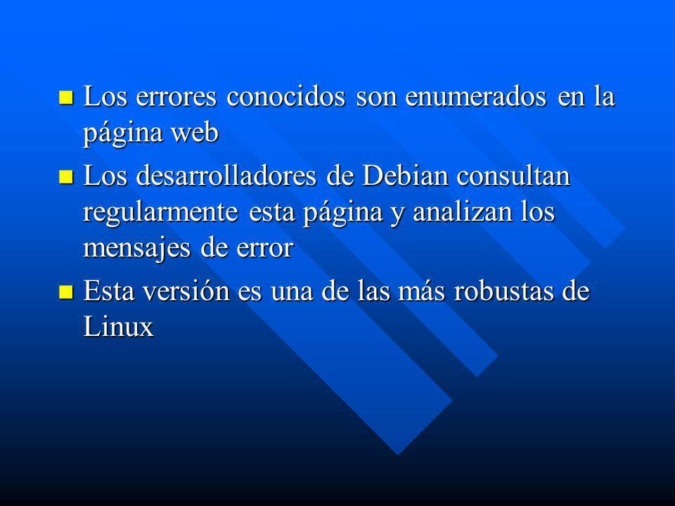 n Los errores conocidos son enumerados en la página web n Los desarrolladores de Debian consultan regularmente esta página y analizan los mensajes de