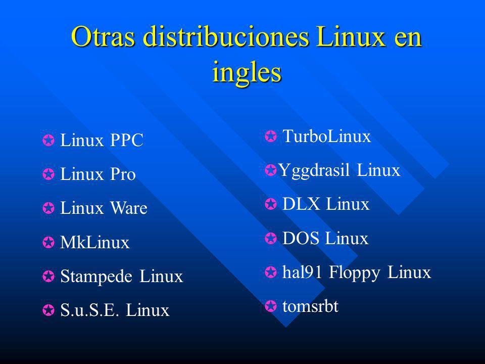 Otras distribuciones Linux en ingles Linux PPC Linux Pro Linux Ware MkLinux Stampede Linux S.u.S.E. Linux TurboLinux Yggdrasil Linux DLX Linux DOS Lin