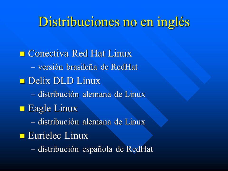Distribuciones no en inglés n Conectiva Red Hat Linux –versión brasileña de RedHat n Delix DLD Linux –distribución alemana de Linux n Eagle Linux –dis