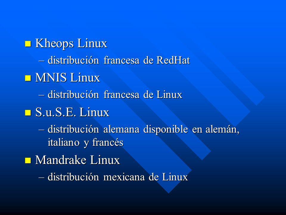 n Kheops Linux –distribución francesa de RedHat n MNIS Linux –distribución francesa de Linux n S.u.S.E. Linux –distribución alemana disponible en alem