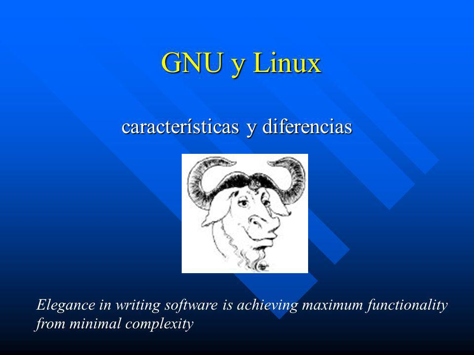 GNU y Linux características y diferencias Elegance in writing software is achieving maximum functionality from minimal complexity