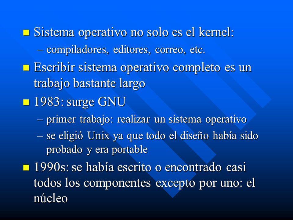 n Sistema operativo no solo es el kernel: –compiladores, editores, correo, etc. n Escribir sistema operativo completo es un trabajo bastante largo n 1