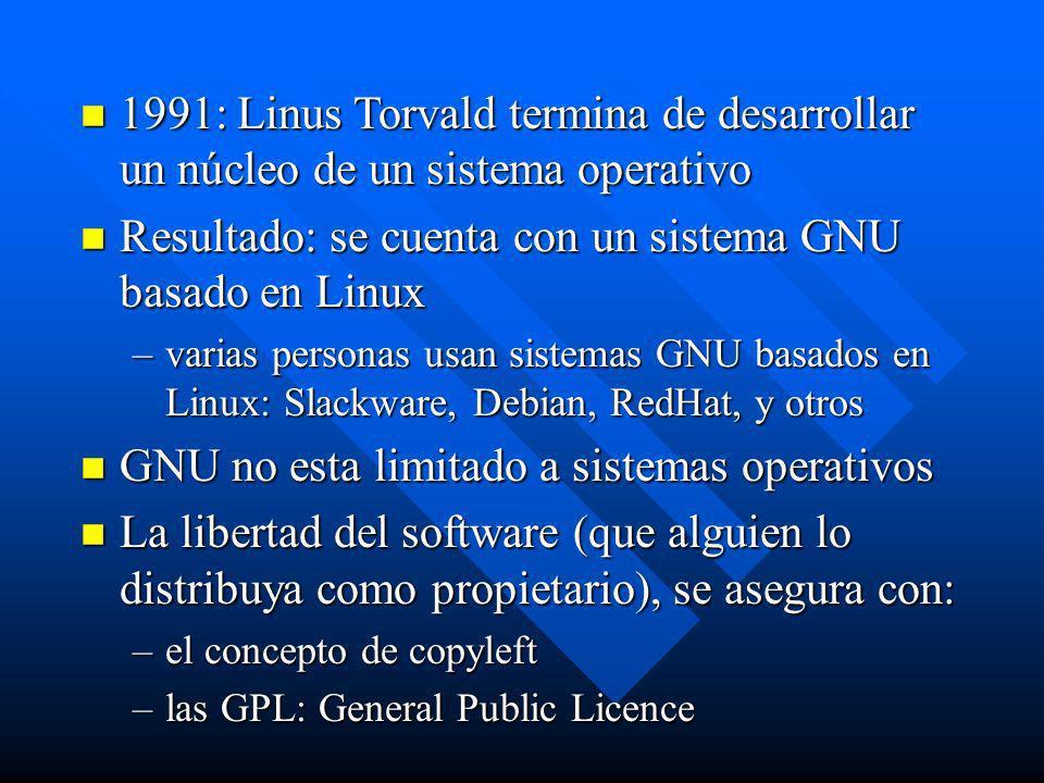 n 1991: Linus Torvald termina de desarrollar un núcleo de un sistema operativo n Resultado: se cuenta con un sistema GNU basado en Linux –varias perso
