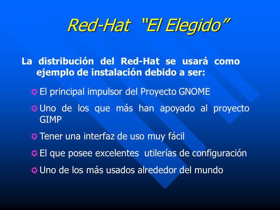 Red-Hat El Elegido La distribución del Red-Hat se usará como ejemplo de instalación debido a ser: El principal impulsor del Proyecto GNOME Uno de los