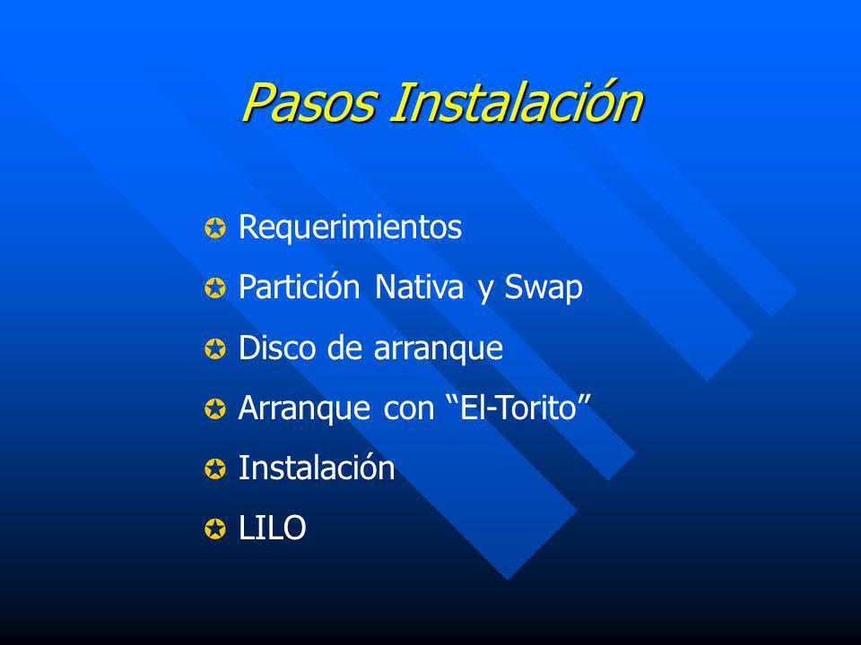 Pasos Instalación Requerimientos Partición Nativa y Swap Disco de arranque Arranque con El-Torito Instalación LILO