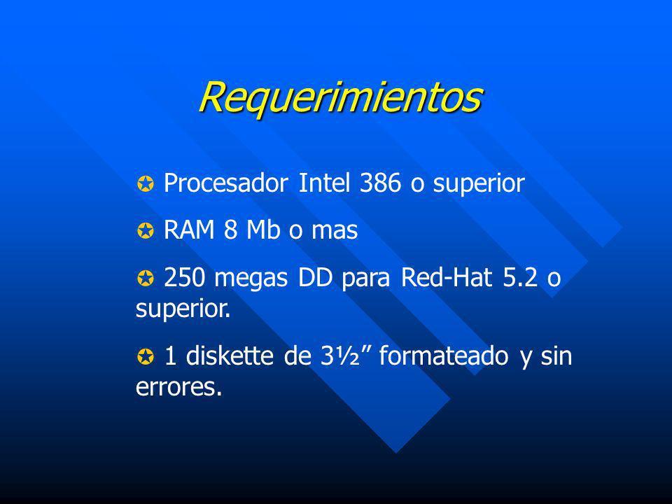 Requerimientos Procesador Intel 386 o superior RAM 8 Mb o mas 250 megas DD para Red-Hat 5.2 o superior. 1 diskette de 3½ formateado y sin errores.