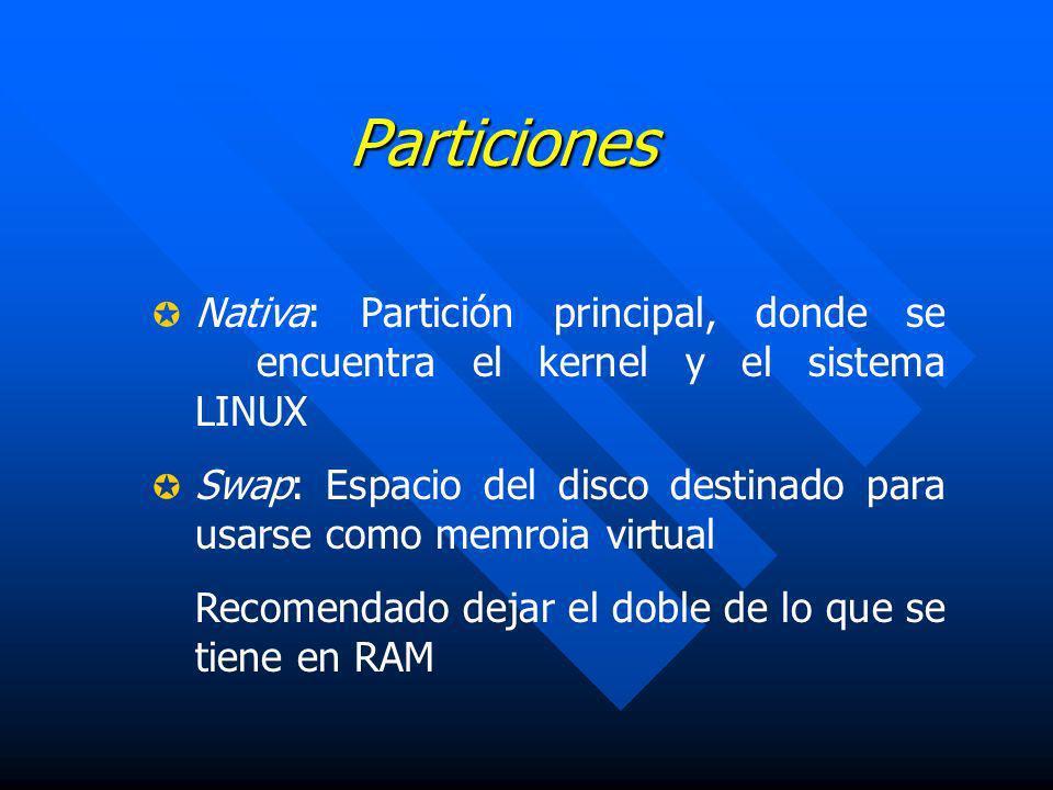 Particiones Nativa: Partición principal, donde se encuentra el kernel y el sistema LINUX Swap: Espacio del disco destinado para usarse como memroia vi