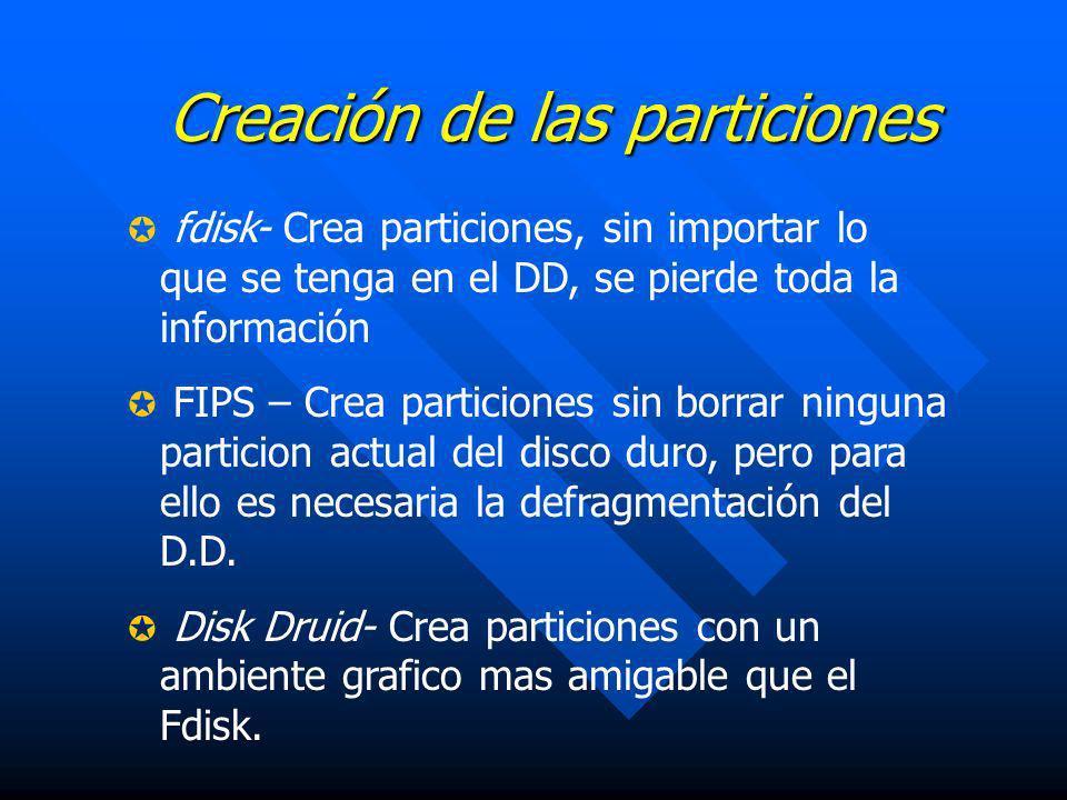 Creación de las particiones fdisk- Crea particiones, sin importar lo que se tenga en el DD, se pierde toda la información FIPS – Crea particiones sin