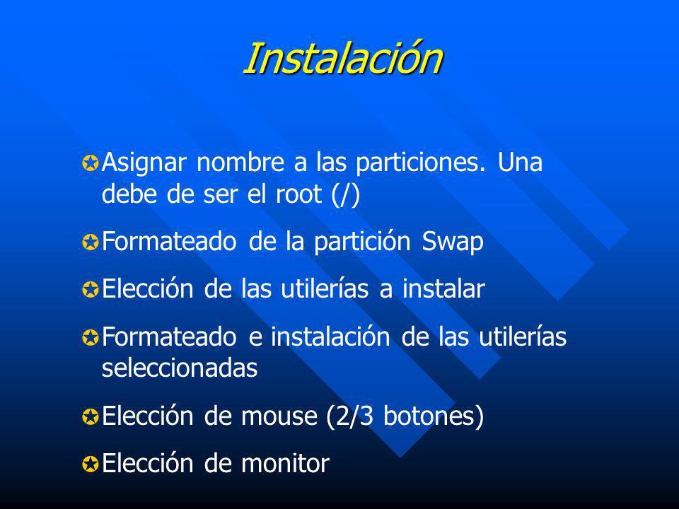 Instalación Asignar nombre a las particiones. Una debe de ser el root (/) Formateado de la partición Swap Elección de las utilerías a instalar Formate