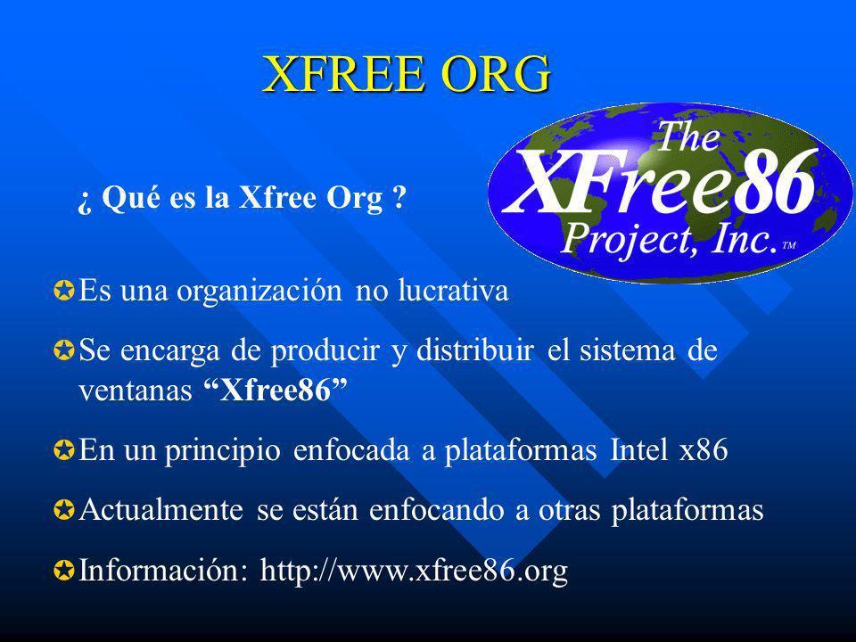 XFREE ORG ¿ Qué es la Xfree Org ? Es una organización no lucrativa Se encarga de producir y distribuir el sistema de ventanas Xfree86 En un principio