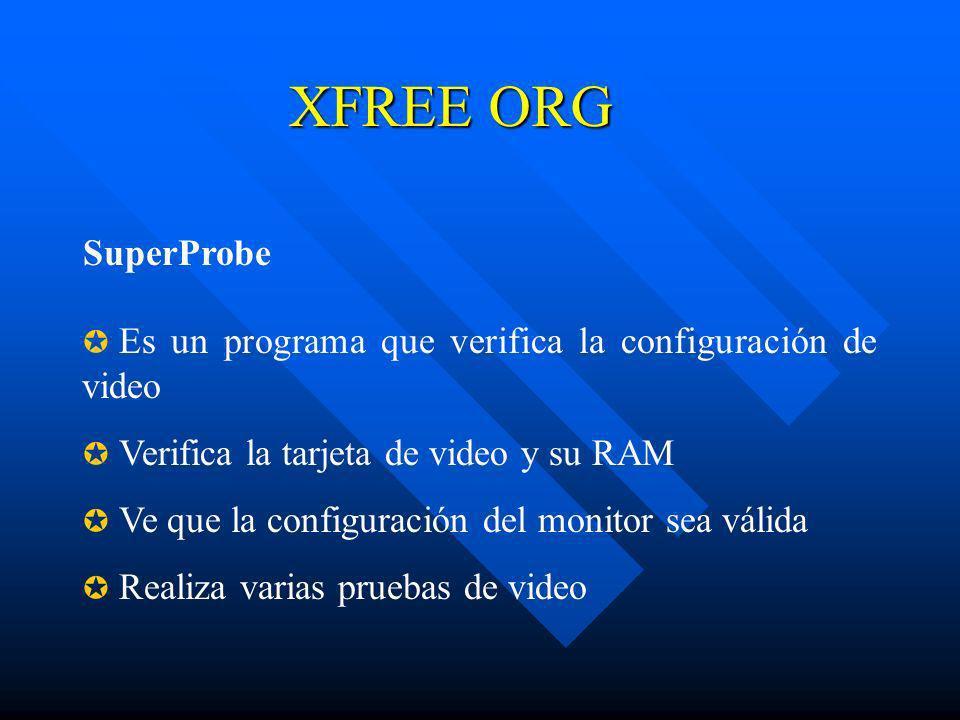 XFREE ORG SuperProbe Es un programa que verifica la configuración de video Verifica la tarjeta de video y su RAM Ve que la configuración del monitor s