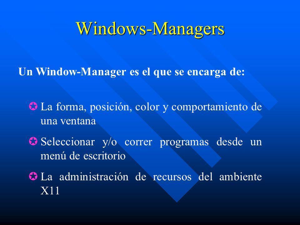 Windows-Managers Un Window-Manager es el que se encarga de: La forma, posición, color y comportamiento de una ventana Seleccionar y/o correr programas