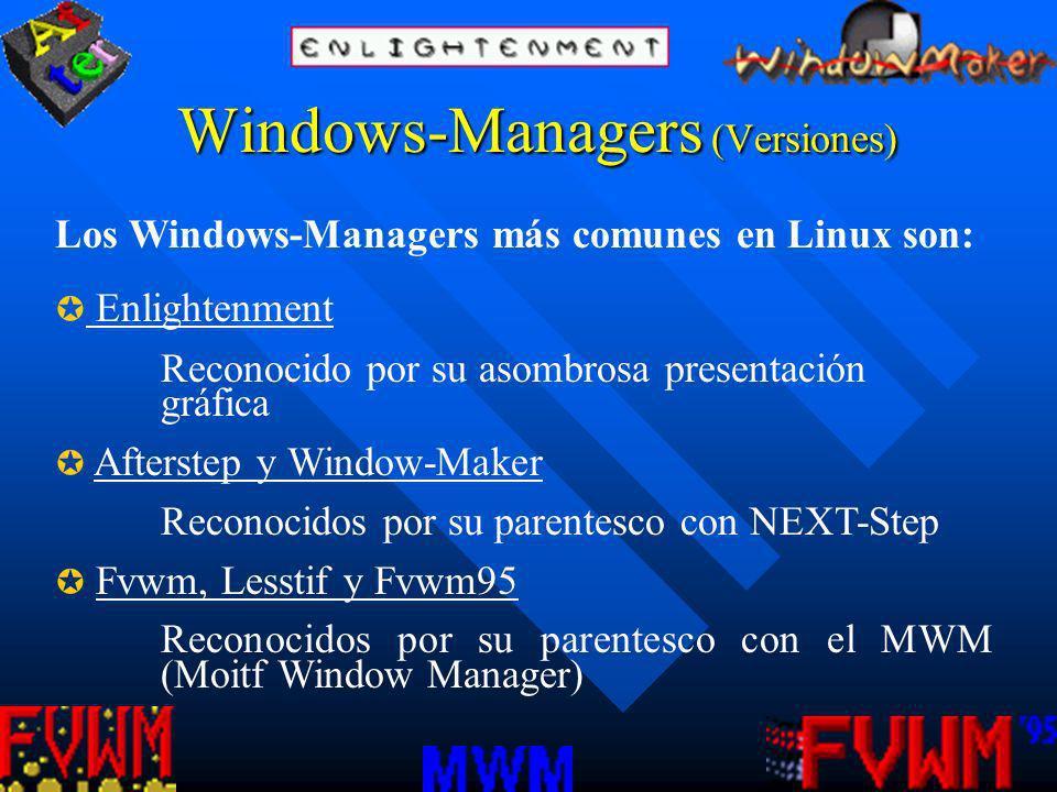 Windows-Managers (Versiones) Los Windows-Managers más comunes en Linux son: Enlightenment Reconocido por su asombrosa presentación gráfica Afterstep y