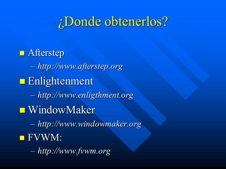 ¿Donde obtenerlos? n Afterstep –http://www.afterstep.org n Enlightenment –http://www.enligthment.org n WindowMaker –http://www.windowmaker.org n FVWM: