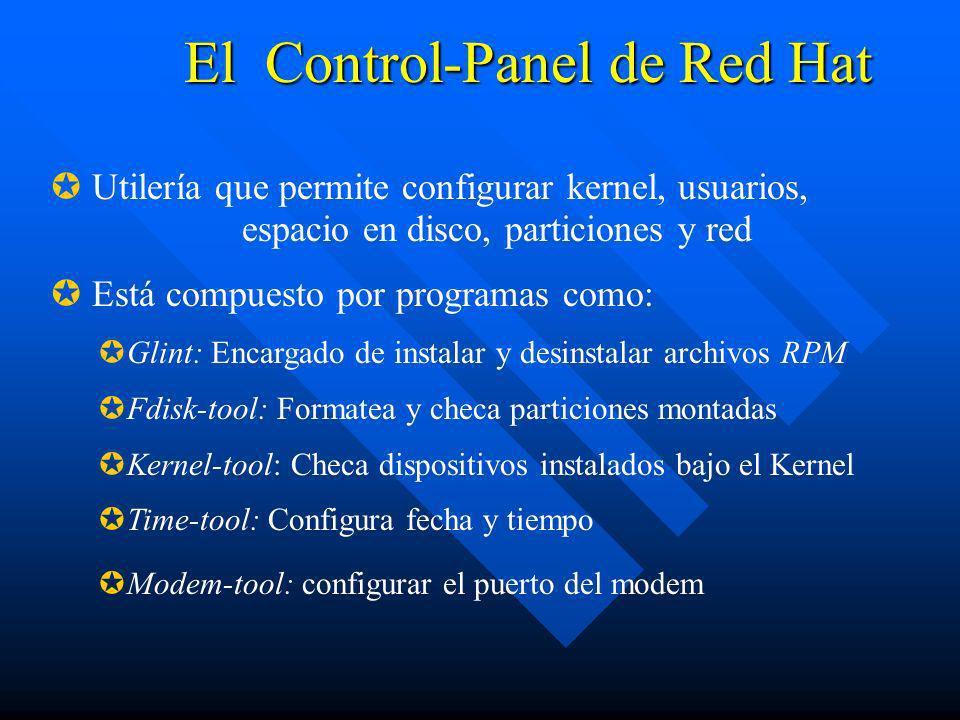 El Control-Panel de Red Hat Utilería que permite configurar kernel, usuarios, espacio en disco, particiones y red Está compuesto por programas como: G