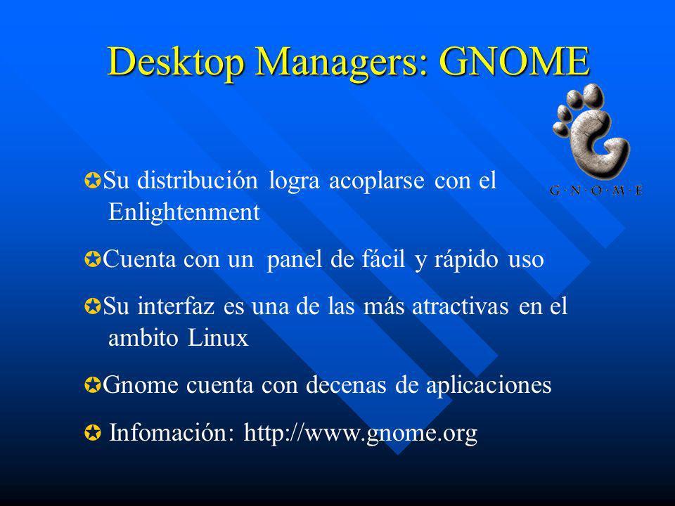 Desktop Managers: GNOME Su distribución logra acoplarse con el Enlightenment Cuenta con un panel de fácil y rápido uso Su interfaz es una de las más a