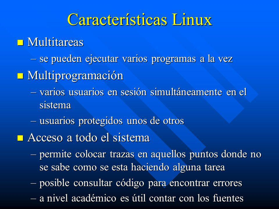 Características Linux n Multitareas –se pueden ejecutar varios programas a la vez n Multiprogramación –varios usuarios en sesión simultáneamente en el