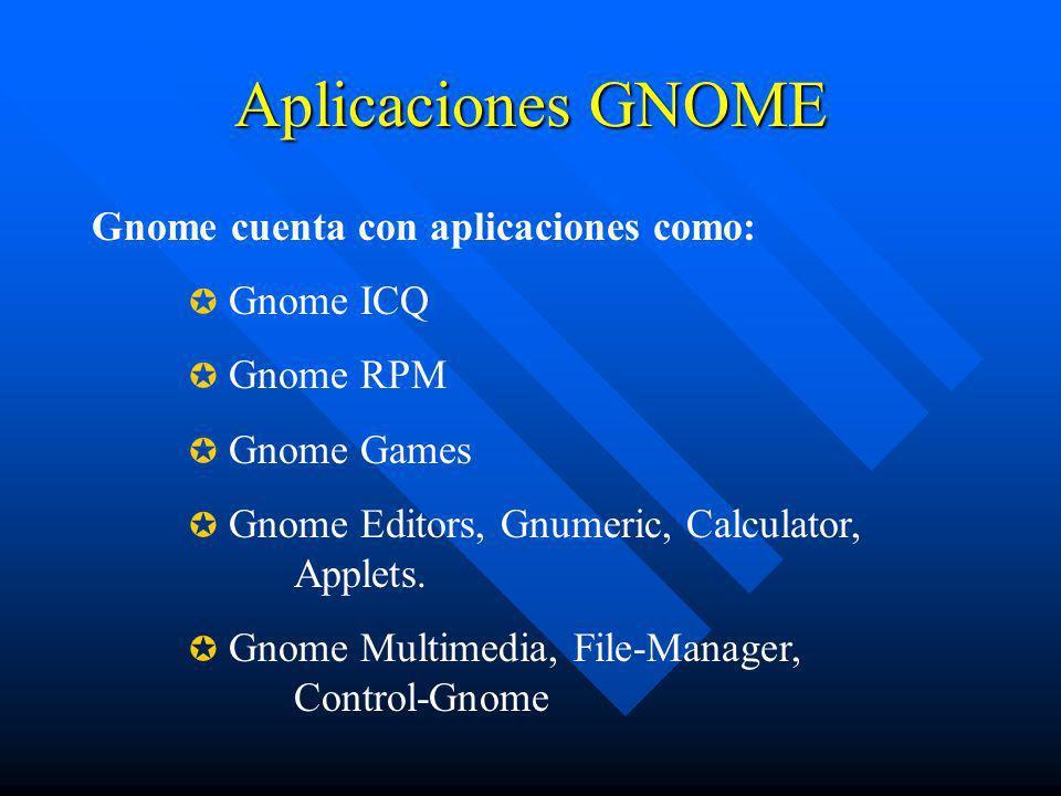 Aplicaciones GNOME Gnome cuenta con aplicaciones como: Gnome ICQ Gnome RPM Gnome Games Gnome Editors, Gnumeric, Calculator, Applets. Gnome Multimedia,
