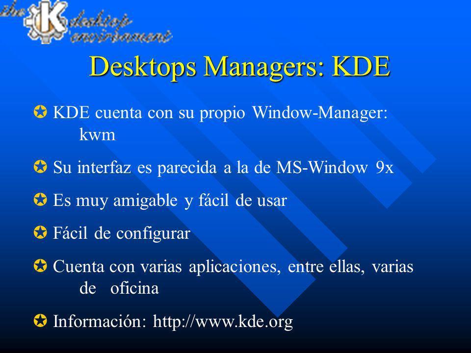 Desktops Managers: KDE KDE cuenta con su propio Window-Manager: kwm Su interfaz es parecida a la de MS-Window 9x Es muy amigable y fácil de usar Fácil