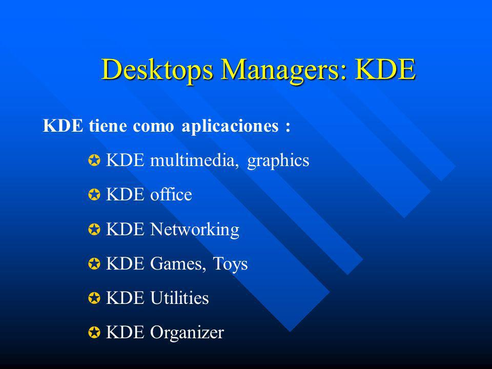 Desktops Managers: KDE KDE tiene como aplicaciones : KDE multimedia, graphics KDE office KDE Networking KDE Games, Toys KDE Utilities KDE Organizer
