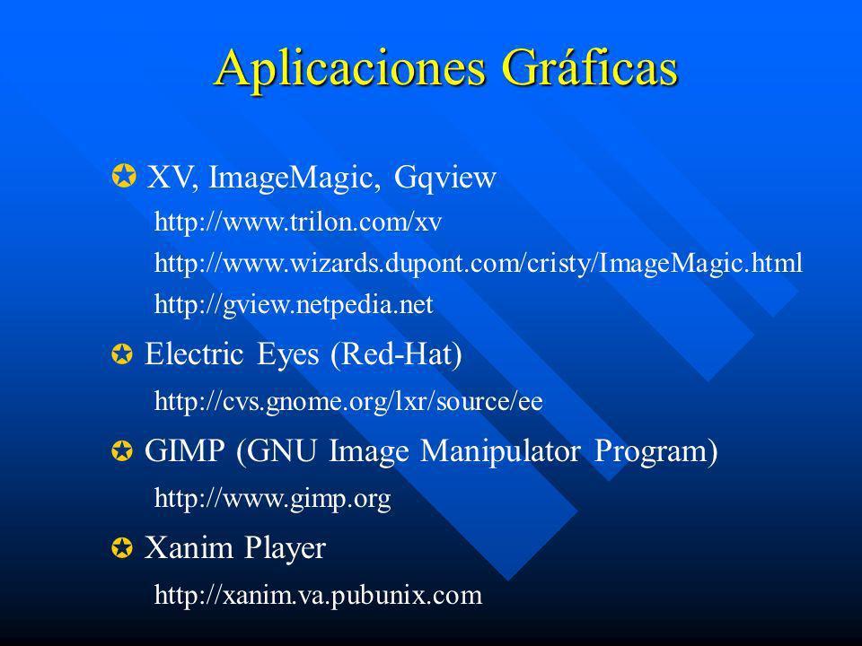 Aplicaciones Gráficas XV, ImageMagic, Gqview http://www.trilon.com/xv http://www.wizards.dupont.com/cristy/ImageMagic.html http://gview.netpedia.net E