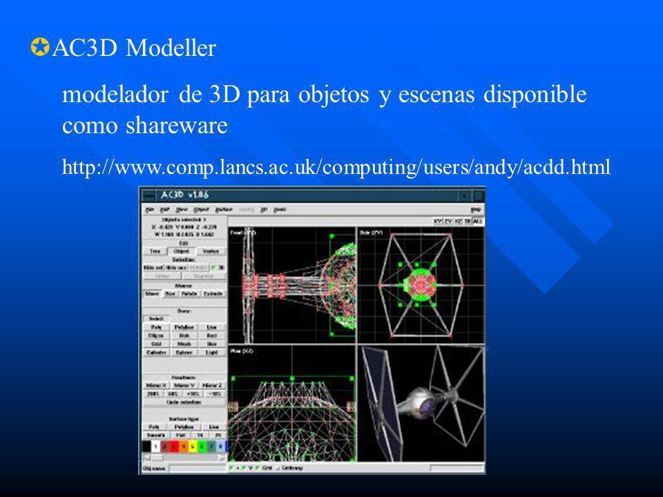 AC3D Modeller modelador de 3D para objetos y escenas disponible como shareware http://www.comp.lancs.ac.uk/computing/users/andy/acdd.html