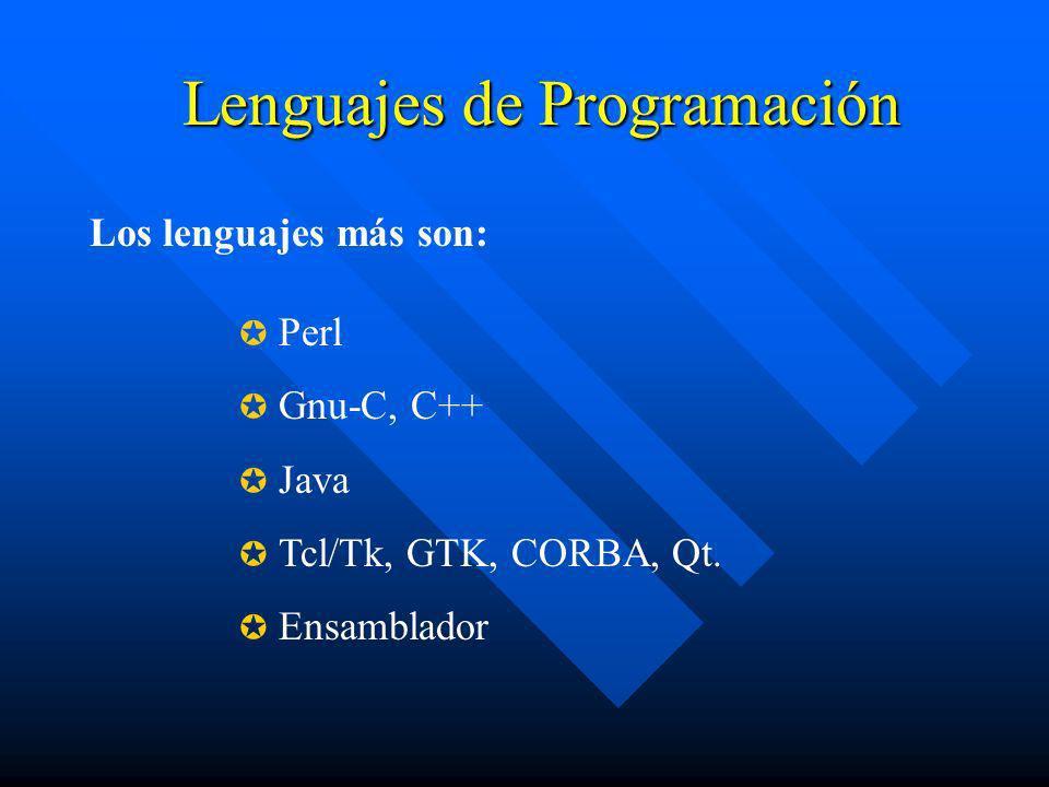 Lenguajes de Programación Perl Gnu-C, C++ Java Tcl/Tk, GTK, CORBA, Qt. Ensamblador Los lenguajes más son: