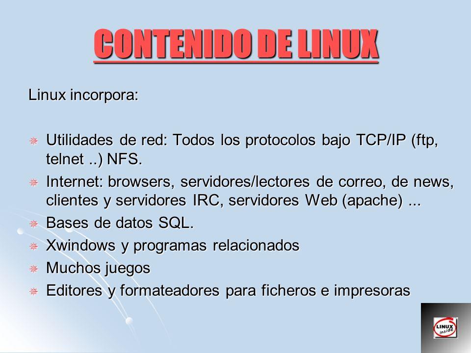 CONTENIDO DE LINUX Linux incorpora: Utilidades de red: Todos los protocolos bajo TCP/IP (ftp, telnet..) NFS. Utilidades de red: Todos los protocolos b
