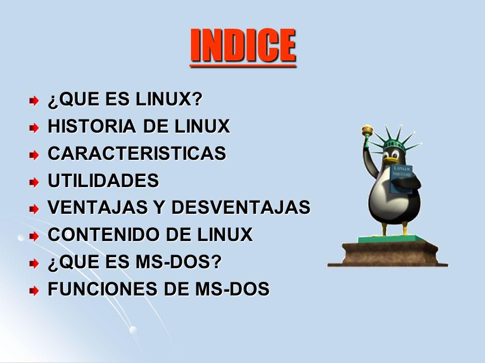 INDICE ¿QUE ES LINUX? HISTORIA DE LINUX CARACTERISTICASUTILIDADES VENTAJAS Y DESVENTAJAS CONTENIDO DE LINUX ¿QUE ES MS-DOS? FUNCIONES DE MS-DOS
