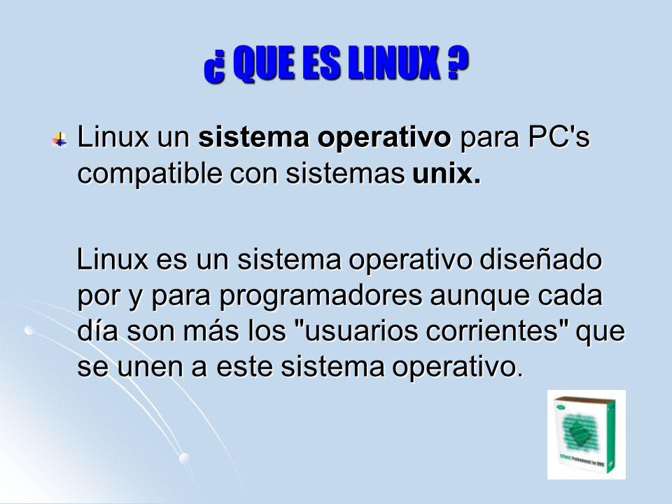 ¿ QUE ES LINUX ? Linux un sistema operativo para PC's compatible con sistemas unix. Linux es un sistema operativo diseñado por y para programadores au
