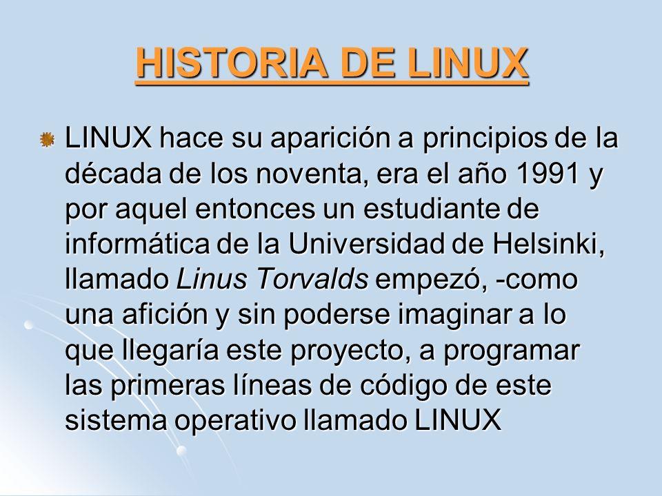 HISTORIA DE LINUX LINUX hace su aparición a principios de la década de los noventa, era el año 1991 y por aquel entonces un estudiante de informática