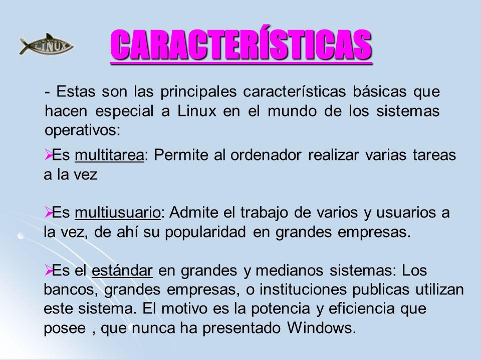 - Estas son las principales características básicas que hacen especial a Linux en el mundo de los sistemas operativos: CARACTERÍSTICAS Es multitarea:
