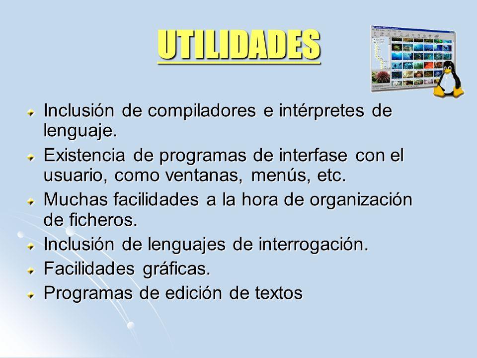 UTILIDADES Inclusión de compiladores e intérpretes de lenguaje. Existencia de programas de interfase con el usuario, como ventanas, menús, etc. Muchas