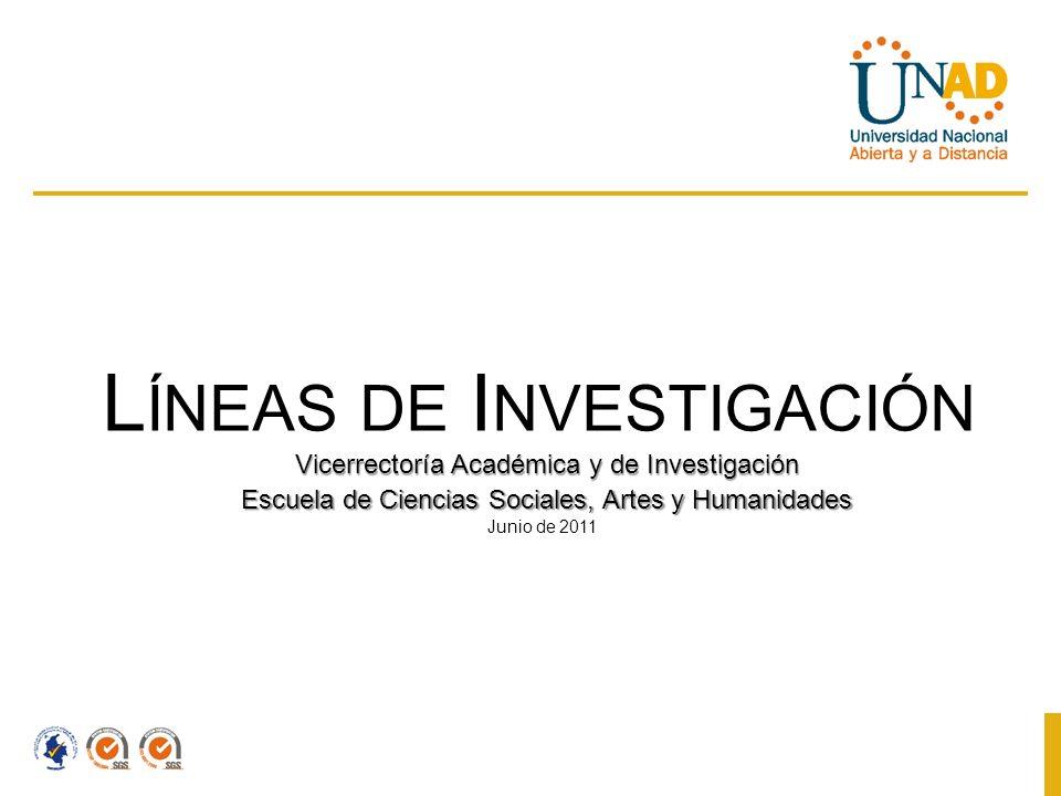 Vicerrectoría Académica y de Investigación Escuela de Ciencias Sociales, Artes y Humanidades L ÍNEAS DE I NVESTIGACIÓN Junio de 2011