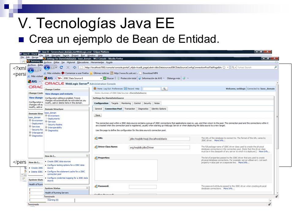 V. Tecnologías Java EE Crea un ejemplo de Bean de Entidad. <persistence version=