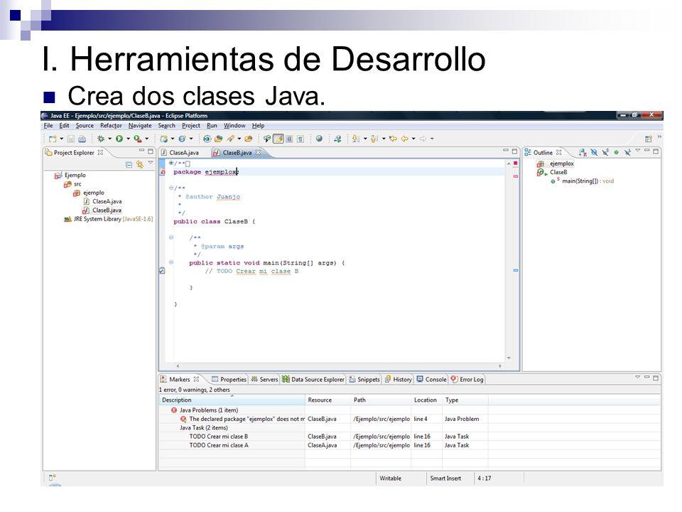 I. Herramientas de Desarrollo Crea dos clases Java.