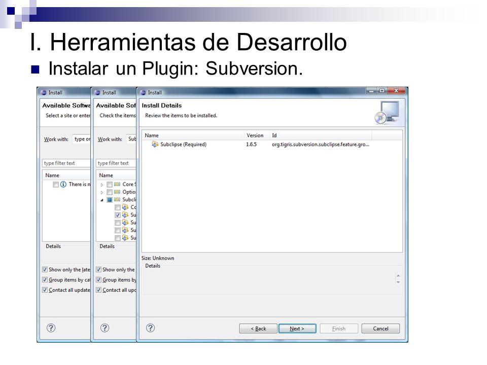 I. Herramientas de Desarrollo Instalar un Plugin: Subversion.