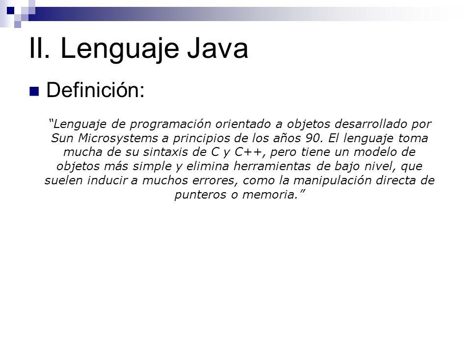 Definición: Lenguaje de programación orientado a objetos desarrollado por Sun Microsystems a principios de los años 90. El lenguaje toma mucha de su s