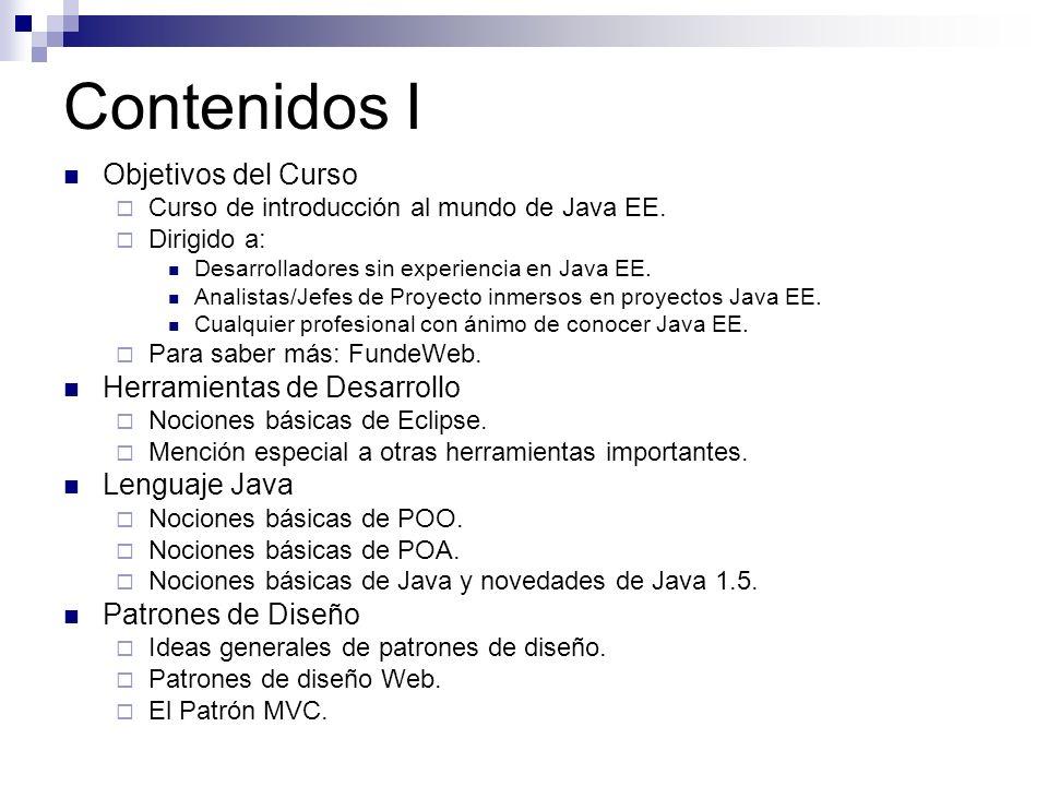 Contenidos I Objetivos del Curso Curso de introducción al mundo de Java EE. Dirigido a: Desarrolladores sin experiencia en Java EE. Analistas/Jefes de