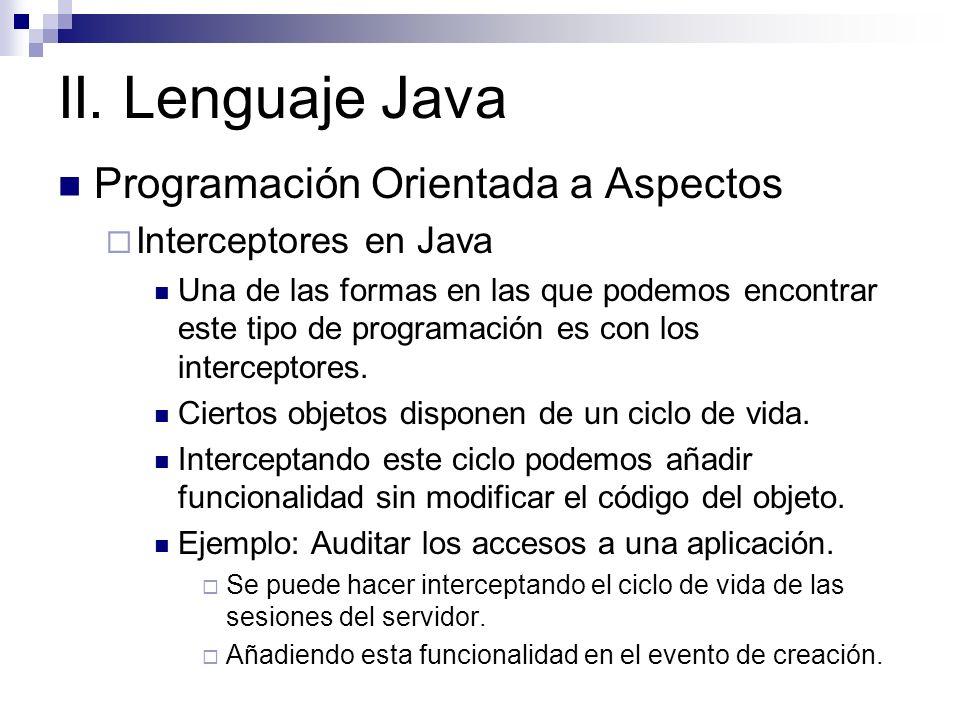 II. Lenguaje Java Programación Orientada a Aspectos Interceptores en Java Una de las formas en las que podemos encontrar este tipo de programación es