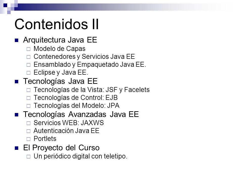 Contenidos II Arquitectura Java EE Modelo de Capas Contenedores y Servicios Java EE Ensamblado y Empaquetado Java EE. Eclipse y Java EE. Tecnologías J
