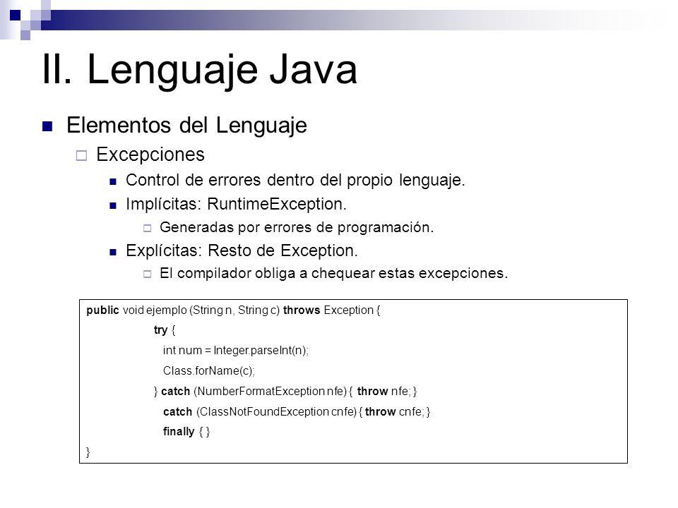 II. Lenguaje Java Elementos del Lenguaje Excepciones Control de errores dentro del propio lenguaje. Implícitas: RuntimeException. Generadas por errore