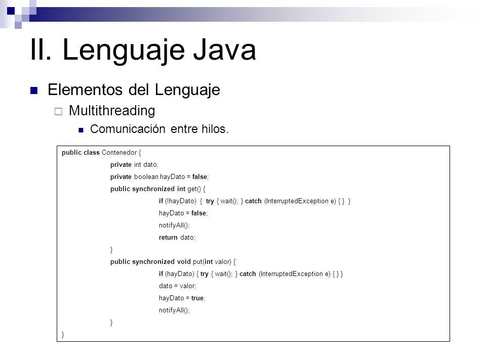 II. Lenguaje Java Elementos del Lenguaje Multithreading Comunicación entre hilos. public class Productor extends Thread { private Contenedor contenedo