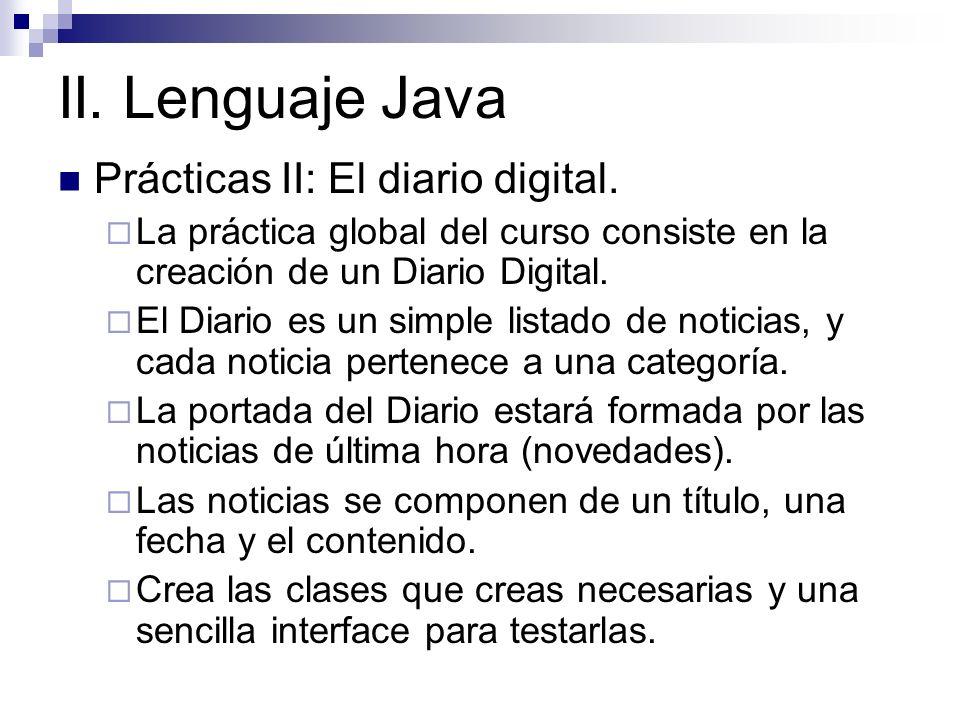 II. Lenguaje Java Prácticas II: El diario digital. La práctica global del curso consiste en la creación de un Diario Digital. El Diario es un simple l