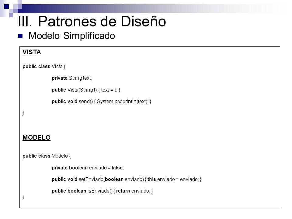III. Patrones de Diseño Modelo Simplificado public class Server implements Observer { private Control control = new Control(); @Override public void u