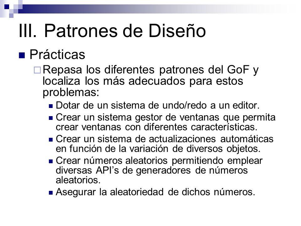 III. Patrones de Diseño Prácticas Repasa los diferentes patrones del GoF y localiza los más adecuados para estos problemas: Dotar de un sistema de und