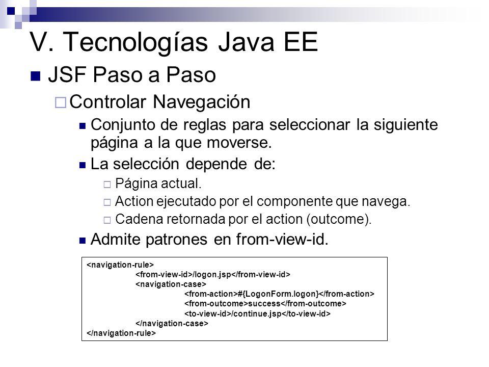 V. Tecnologías Java EE JSF Paso a Paso Controlar Navegación Conjunto de reglas para seleccionar la siguiente página a la que moverse. La selección dep