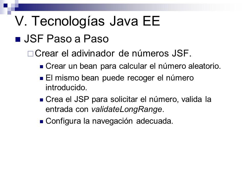 V. Tecnologías Java EE JSF Paso a Paso Crear el adivinador de números JSF. Crear un bean para calcular el número aleatorio. El mismo bean puede recoge